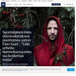 """Suomalainen mies elää kosketuksen puutteessa, sanoo Eino Saari – """"Vain urheiluhurmoksessa mies saa koskettaa toista"""""""