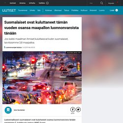 Suomalaiset ovat kuluttaneet tämän vuoden osansa maapallon luonnonvaroista tänään