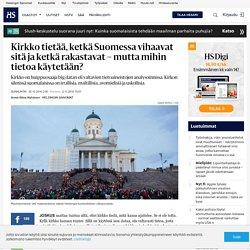 hs Kirkko tietää, ketkä Suomessa vihaavat sitä ja ketkä rakastavat – mutta mihin tietoa käytetään? Kirkko on huippuosaaja big datan eli valtavien