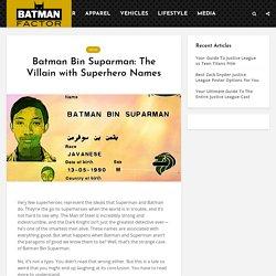 Batman Bin Suparman: The Villain with Superhero Names - Batman Factor