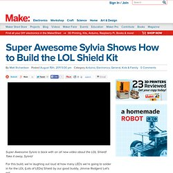 Super Awesome Sylvia Shows How to Build the LOL Shield Kit