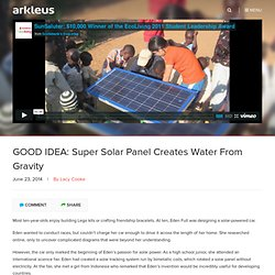 GOOD IDEA: Super Solar Panel Creates Water From Gravity - Arkleus