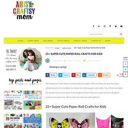 25+ Super Cute Paper Roll Crafts for Kids