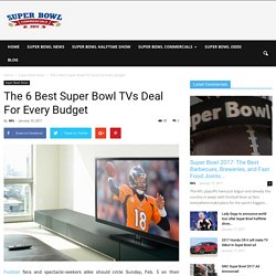 The 6 Best Super Bowl TVs Deal For Every Budget – Super Bowl Commercials 2017