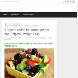 9 Super Foods That Burn Calories and Help you Weight Loss -