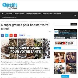 6 super graines pour booster votre santé et votre diète