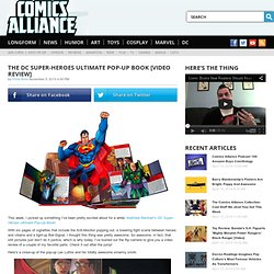 The DC Super-Heroes Ultimate Pop-Up Book [Video Review] - ComicsAlliance | Comics culture, news, humor, commentary, and reviews
