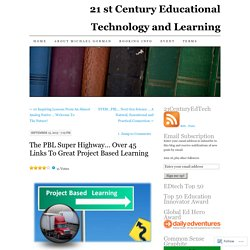 The PBL Super Highway… Over 45 Links To Great Project Based Learning
