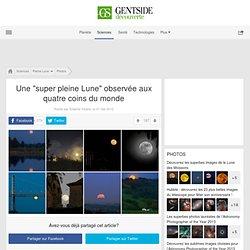 """Photos - Une """"super pleine Lune"""" observée aux quatre coins du monde"""