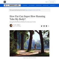 How Far Can Super Slow Running Take My Body? - Runner's Life - Medium