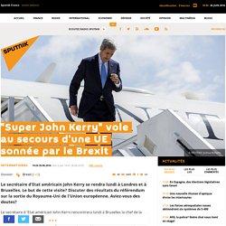 """""""Le BHL américain John Kerry"""" vole au secours d'une UE sonnée par le Brexit - l'UE est américaine"""
