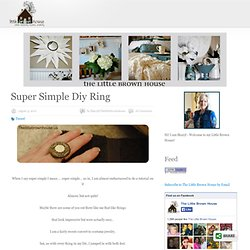 Super Simple Diy Ring | The Little Brown House.