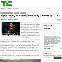 Super Angel/VC Smackdown: Why the Hate? (TCTV)