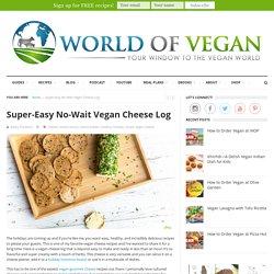 Super-Easy No-Wait Vegan Cheese Log