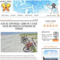 Ilha de Superagui: como ir e o que fazer no paraíso escondido do Paraná