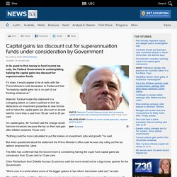 Capital gains tax discount cut for superannuation funds under consideration by Government