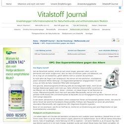 OPC: Das Superantioxidans gegen das Altern - Vitalstoff Journal
