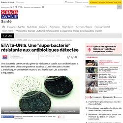 """ETATS-UNIS. Une """"superbactérie"""" résistante aux antibiotiques détectée"""