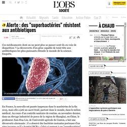 """Alerte : des """"superbactéries"""" résistent aux antibiotiques"""