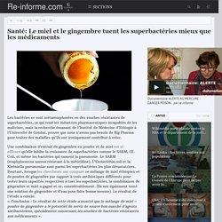 Santé: Le miel et le gingembre tuent les superbactéries mieux que les médicaments - Re-informe.com