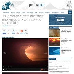 'Tsunami en el cielo' (increíble imagen de una tormenta de supercelda