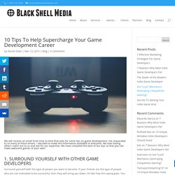 10 Tips To Help Supercharge Your Game Development Career - Black Shell Media