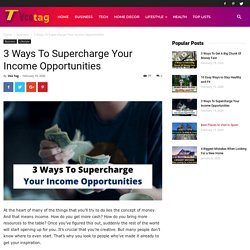 3 Ways To Supercharge Your Income Opportunities - Veo Tag