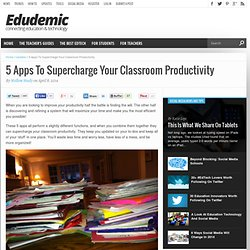 5 Apps To Supercharge Your Classroom Productivity
