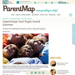 Supercharge Your Puget Sound Summer - ParentMap