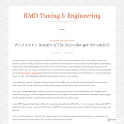 What Are the Benefits of The Supercharger System R8? – KMD Tuning & Engineering