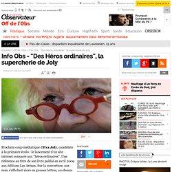 """Info Obs - """"Des Héros ordinaires"""", la supercherie de Joly - Off de l'Obs"""
