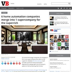 6 home automation companies merge into 1 super company for the super rich