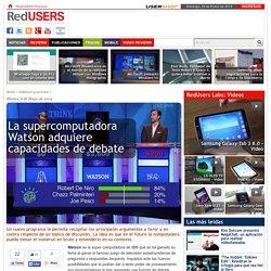La supercomputadora Watson adquiere capacidades de debate