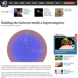 Building the Universe Inside a Supercomputer