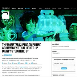 "The Monster Supercomputing Achievement That Lights Up Disney's ""Big Hero 6"""