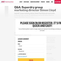 Q&A: Superdry group marketing director Simon Lloyd - Marketing Week