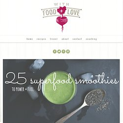 25 Superfood Smoothies to Power + Fuel
