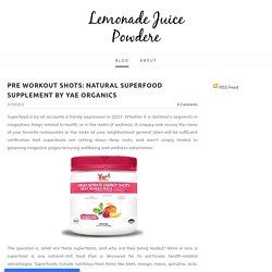 Pre Workout Shots: Natural Superfood Supplement By Yae Organics - Lemonade Juice Powdere