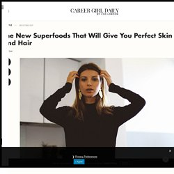 The New Superfoods That Will Give You Perfect Skin And Hair