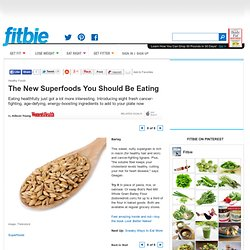 The New Superfoods You Should Be Eating