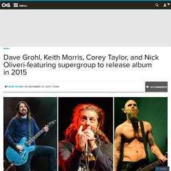 Dave Grohl, Keith Morris, Corey Taylor, and Nick Oliveri-featuring supergroup to release album in 2015
