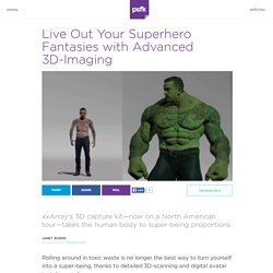Live Out Your Superhero Fantasies with Advanced 3D-Imaging