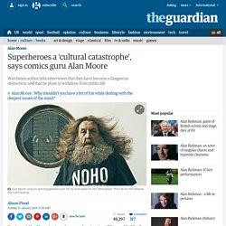 Superheroes a 'cultural catastrophe', says comics guru Alan Moore