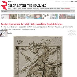 Russian Superheroes: Slavic fairy tales in perfectly detailed sketches