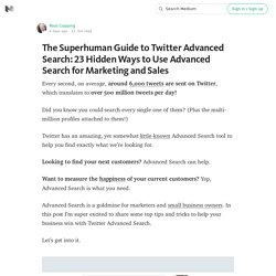 The Superhuman Guide to Twitter Advanced Search: 23 Hidden Ways to Use Advanced Search for…