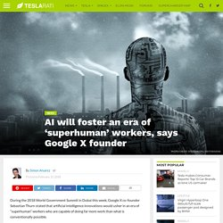 AI will foster an era of 'superhuman' workers, says Google X founder