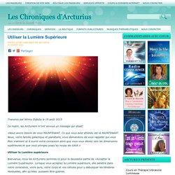 Utiliser la Lumière Supérieure Les Chroniques d'Arcturius