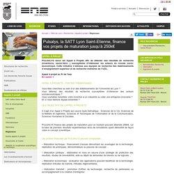 Ecole Normale Supérieure de Lyon - Pulsalys, la SATT Lyon Saint-Etienne, finance vos projets de maturation jusqu'à 250k€