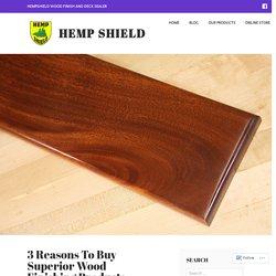 3 Reasons To Buy Superior Wood Finishing Products – Hemp Shield