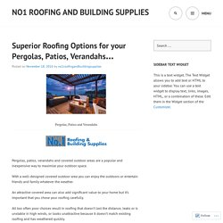 Superior Roofing Options for your Pergolas, Patios, Verandahs…